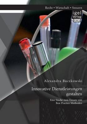 Innovative Dienstleistungen Gestalten: Eine Studie Zum Einsatz Von Best Practice Methoden