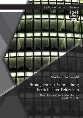 Strategien Zur Vermeidung Betrieblicher Fehlzeiten: Darstellung Am Beispiel Einer Fiktiven Gmbh & Co. Kg