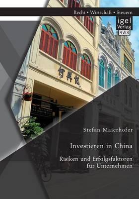 Investieren in China: Risiken Und Erfolgsfaktoren Fur Unternehmen
