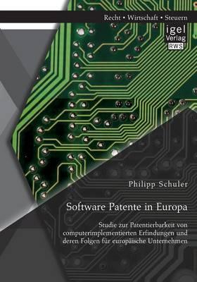 Software Patente in Europa: Studie Zur Patentierbarkeit Von Computerimplementierten Erfindungen Und Deren Folgen Fur Europaische Unternehmen