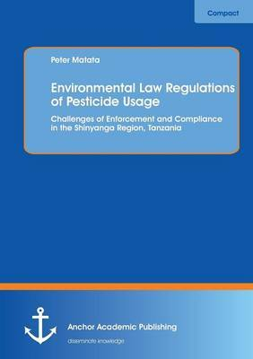 Environmental Law Regulations of Pesticide Usage: Challenges of Enforcement and Compliance in the Shinyanga Region, Tanzania
