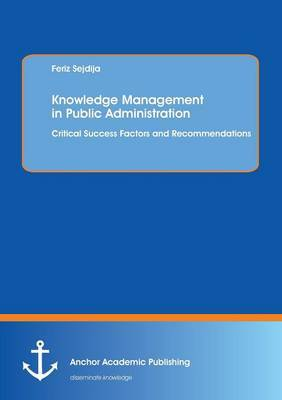 Knowledge Management in Public Administration: Critical Success Factors and Recommendations