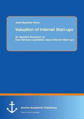 Valuation of Internet Start-Ups: An Applied Research on How Venture Capitalists Value Internet Start-Ups