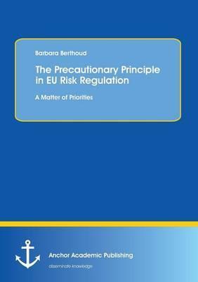 The Precautionary Principle in Eu Risk Regulation: A Matter of Priorities