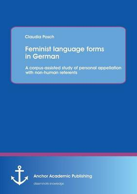 Feminist Language Forms in German: A Corpus-Assisted Study of Personal Appellation with Non-Human Referents