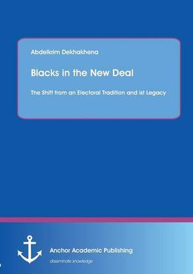 Blacks in the New Deal: The Shift from an Electoral Tradition and Ist Legacy