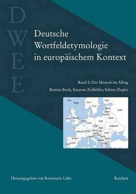 Deutsche Wortfeldetymologie in Europaischem Kontext (Dwee): Band 2: Der Mensch Im Alltag