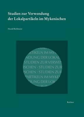Studien Zur Verwendung Der Lokalpartikeln Im Mykenischen