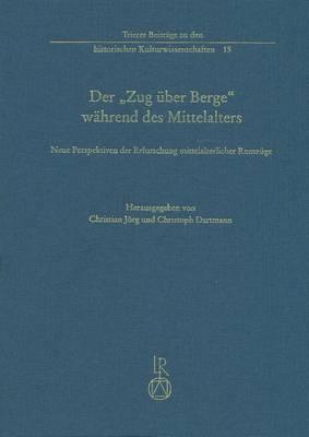 Der 'Zug Uber Berge' Wahrend Des Mittelalters: Neue Perspektiven Der Erforschung Mittelalterlicher Romzuge