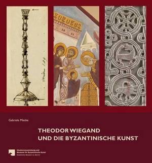 Theodor Wiegand Und Die Byzantinische Kunst