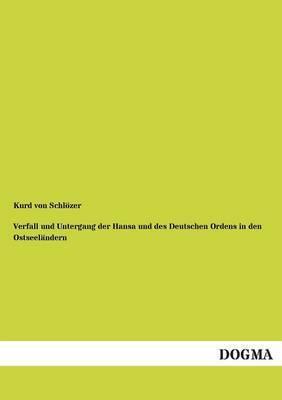 Verfall Und Untergang Der Hansa Und Des Deutschen Ordens in Den Ostseelandern