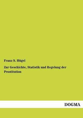 Zur Geschichte, Statistik Und Regelung Der Prostitution