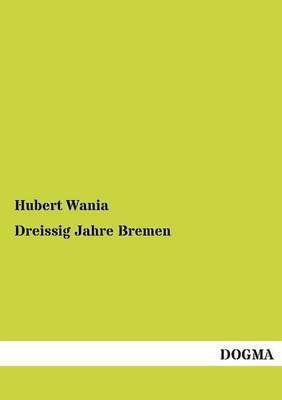 Dreissig Jahre Bremen