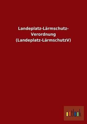 Landeplatz-Larmschutz-Verordnung (Landeplatz-Larmschutzv)