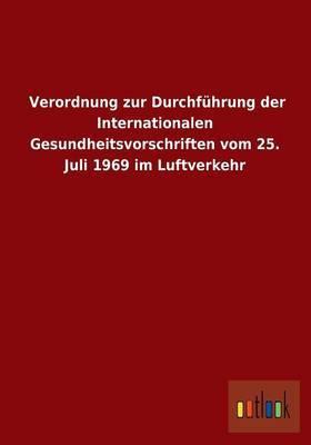 Verordnung Zur Durchfuhrung Der Internationalen Gesundheitsvorschriften Vom 25. Juli 1969 Im Luftverkehr