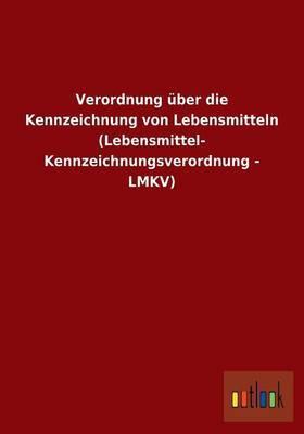 Verordnung Uber Die Kennzeichnung Von Lebensmitteln (Lebensmittel- Kennzeichnungsverordnung - Lmkv)