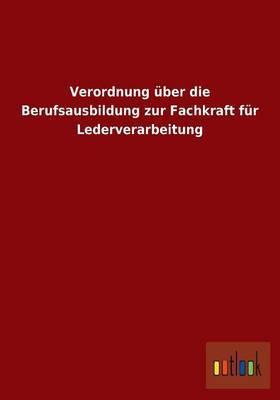 Verordnung Uber Die Berufsausbildung Zur Fachkraft Fur Lederverarbeitung