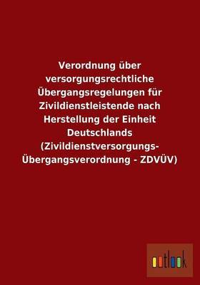 Verordnung Uber Versorgungsrechtliche Ubergangsregelungen Fur Zivildienstleistende Nach Herstellung Der Einheit Deutschlands (Zivildienstversorgungs-