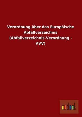Verordnung Uber Das Europaische Abfallverzeichnis (Abfallverzeichnis-Verordnung - Avv)