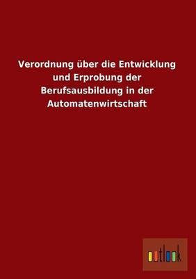 Verordnung Uber Die Entwicklung Und Erprobung Der Berufsausbildung in Der Automatenwirtschaft