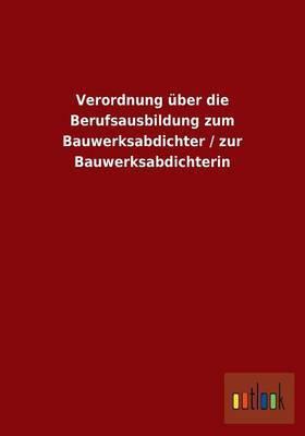Verordnung Uber Die Berufsausbildung Zum Bauwerksabdichter / Zur Bauwerksabdichterin