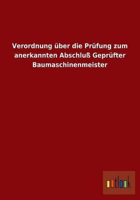 Verordnung Uber Die Prufung Zum Anerkannten Abschluss Geprufter Baumaschinenmeister
