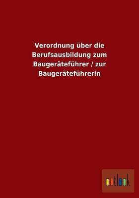 Verordnung Uber Die Berufsausbildung Zum Baugeratefuhrer / Zur Baugeratefuhrerin