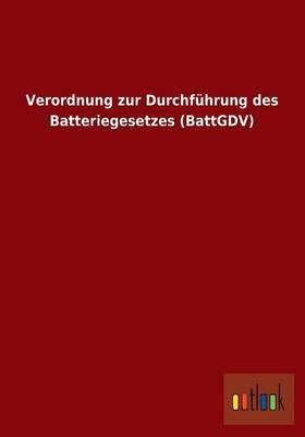 Verordnung Zur Durchfuhrung Des Batteriegesetzes (Battgdv)