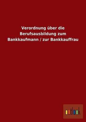 Verordnung Uber Die Berufsausbildung Zum Bankkaufmann / Zur Bankkauffrau