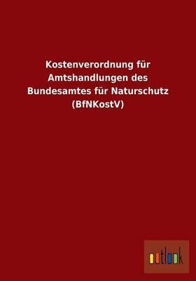 Kostenverordnung Fur Amtshandlungen Des Bundesamtes Fur Naturschutz (Bfnkostv)