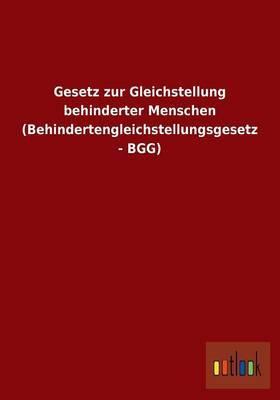 Gesetz Zur Gleichstellung Behinderter Menschen (Behindertengleichstellungsgesetz - Bgg)