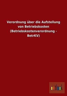 Verordnung Uber Die Aufstellung Von Betriebskosten (Betriebskostenverordnung - Betrkv)