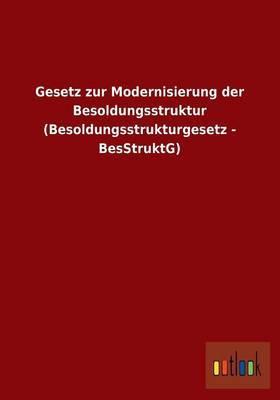Gesetz Zur Modernisierung Der Besoldungsstruktur (Besoldungsstrukturgesetz - Besstruktg)