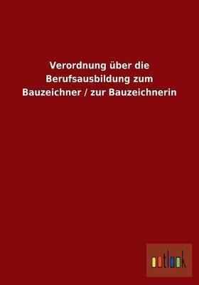 Verordnung Uber Die Berufsausbildung Zum Bauzeichner / Zur Bauzeichnerin
