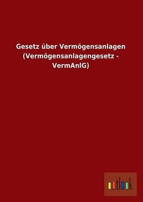 Gesetz Uber Vermogensanlagen (Vermogensanlagengesetz - Vermanlg)