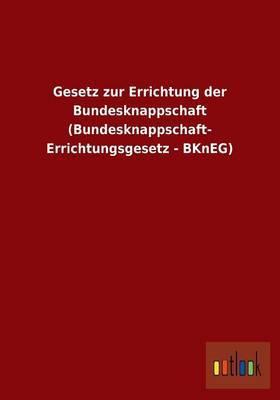 Gesetz Zur Errichtung Der Bundesknappschaft (Bundesknappschaft- Errichtungsgesetz - Bkneg)