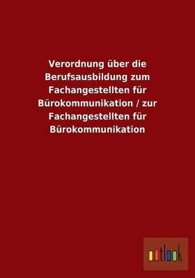 Verordnung Uber Die Berufsausbildung Zum Fachangestellten Fur Burokommunikation / Zur Fachangestellten Fur Burokommunikation