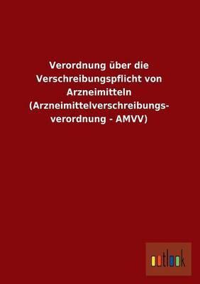 Verordnung Uber Die Verschreibungspflicht Von Arzneimitteln (Arzneimittelverschreibungs- Verordnung - Amvv)