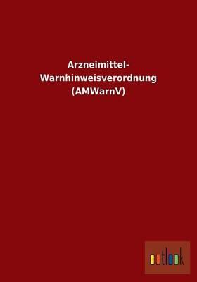 Arzneimittel- Warnhinweisverordnung (Amwarnv)