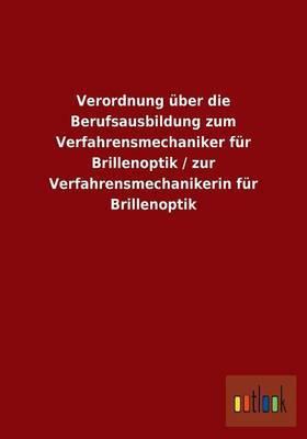 Verordnung Uber Die Berufsausbildung Zum Verfahrensmechaniker Fur Brillenoptik / Zur Verfahrensmechanikerin Fur Brillenoptik