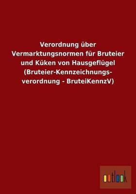 Verordnung Uber Vermarktungsnormen Fur Bruteier Und Kuken Von Hausgeflugel (Bruteier-Kennzeichnungs- Verordnung - Bruteikennzv)