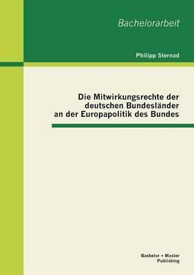 Die Mitwirkungsrechte Der Deutschen Bundeslander an Der Europapolitik Des Bundes