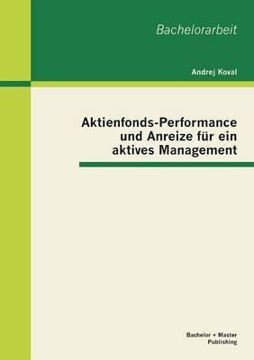 Aktienfonds-Performance Und Anreize Fur Ein Aktives Management