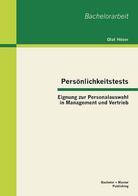 Personlichkeitstests: Eignung Zur Personalauswahl in Management Und Vertrieb