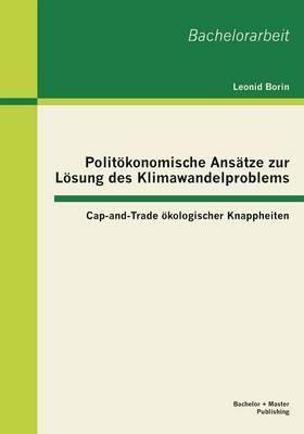Politokonomische Ansatze Zur Losung Des Klimawandelproblems: Cap-And-Trade Okologischer Knappheiten