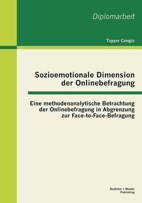 Sozioemotionale Dimension Der Onlinebefragung: Eine Methodenanalytische Betrachtung Der Onlinebefragung in Abgrenzung Zur Face-To-Face-Befragung