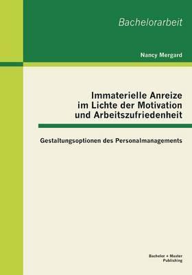 Immaterielle Anreize Im Lichte Der Motivation Und Arbeitszufriedenheit: Gestaltungsoptionen Des Personalmanagements
