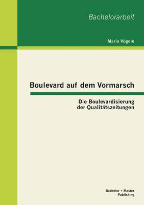 Boulevard Auf Dem Vormarsch: Die Boulevardisierung Der Qualitatszeitungen