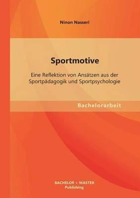 Sportmotive: Eine Reflektion Von Ansatzen Aus Der Sportpadagogik Und Sportpsychologie