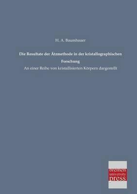 Die Resultate Der Atzmethode in Der Kristallographischen Forschung